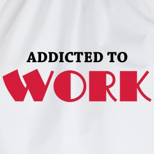 Addicted to work T-Shirts - Drawstring Bag