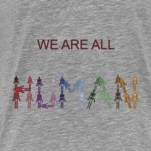 we are all human Hoodies & Sweatshirts - Men's Premium T-Shirt