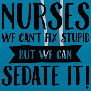 Nurses - We Can't Fix Stupid... T-Shirts - Contrast Colour Hoodie