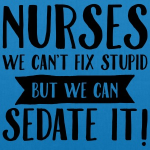 Nurses - We Can't Fix Stupid... T-Shirts - EarthPositive Tote Bag