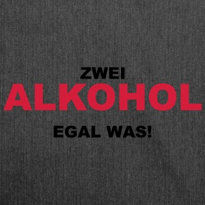 Zwei Alkohol! Egal was! Pullover & Hoodies - Schultertasche aus Recycling-Material