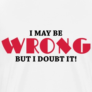 I may be wrong but I doubt it! Long sleeve shirts - Men's Premium T-Shirt