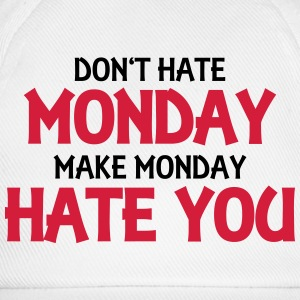 Don't hate monday, make monday hate you! Tops - Baseball Cap