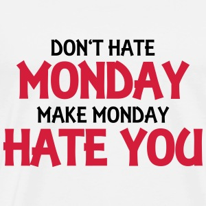 Don't hate monday, make monday hate you! Toppar - Premium-T-shirt herr