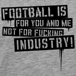 FOOTBALL IS FOR YOU AND ME T-SHIRT  - Männer Premium T-Shirt