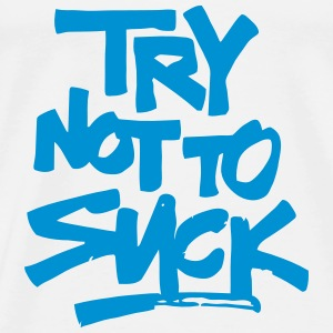 TRY NOT TO SUCK! Shirts - Men's Premium T-Shirt