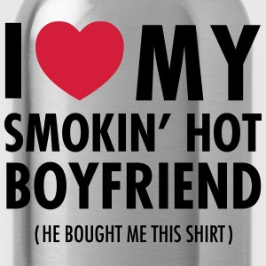 I Love My Smokin' Hot Boyfriend ( He Bought...) T-shirts - Drinkfles
