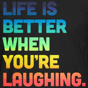 Life When You're Laughing 2 T-Shirts - Männer Premium Langarmshirt