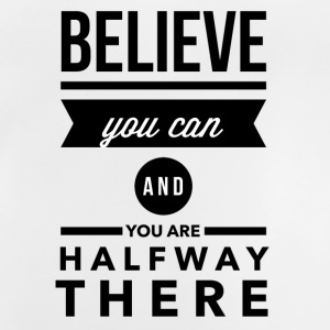 Believe you can and you are halfay there T-Shirts - Baby T-Shirt