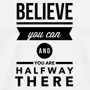 Believe you can and you are halfway there Buttons - Mannen Premium T-shirt