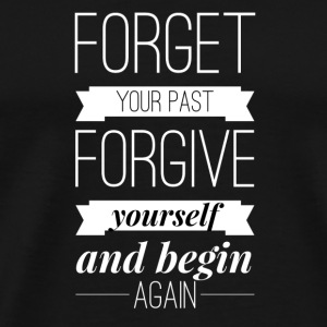 Forget your past Forgive yourself and begin again Mugs & Drinkware - Men's Premium T-Shirt