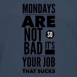 Mondays are not so bad it's your job Väskor & ryggsäckar - Långärmad premium-T-shirt herr
