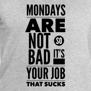 Mondays are not so bad it's your job Tee shirts - Sweat-shirt Homme Stanley & Stella