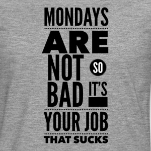 Mondays are not so bad it's your job Tee shirts - T-shirt manches longues Premium Homme