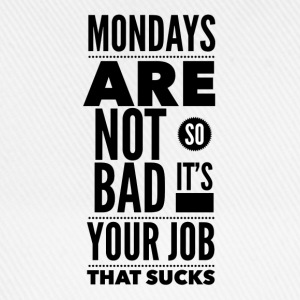 Mondays are not so bad it's your job Buttons - Baseballcap