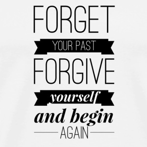 Forget your past Forgive yourself and begin again Badges - T-shirt Premium Homme