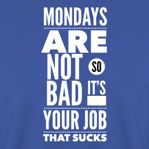 Mondays are not so bad it's your job Tee shirts - Sweat-shirt Homme