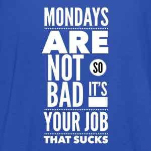 Mondays are not so bad it's your job T-paidat - Naisten tankkitoppi Bellalta