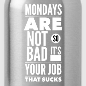 Mondays are not so bad it's your job T-shirts - Vattenflaska