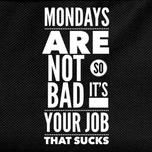 Mondays are not so bad it's your job T-shirts - Rygsæk til børn