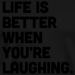 Life When You're Laughing  Tank Tops - Camiseta premium hombre