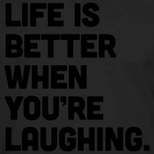 Life When You're Laughing  Tank Tops - Männer Premium Langarmshirt