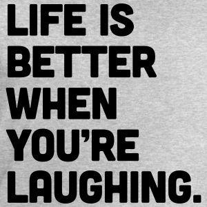 Life When You're Laughing  T-Shirts - Men's Sweatshirt by Stanley & Stella