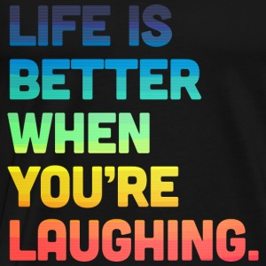 Life When You're Laughing 2 Tops - Men's Premium T-Shirt