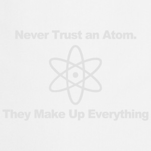 Trust no atom! Shirts - Cooking Apron