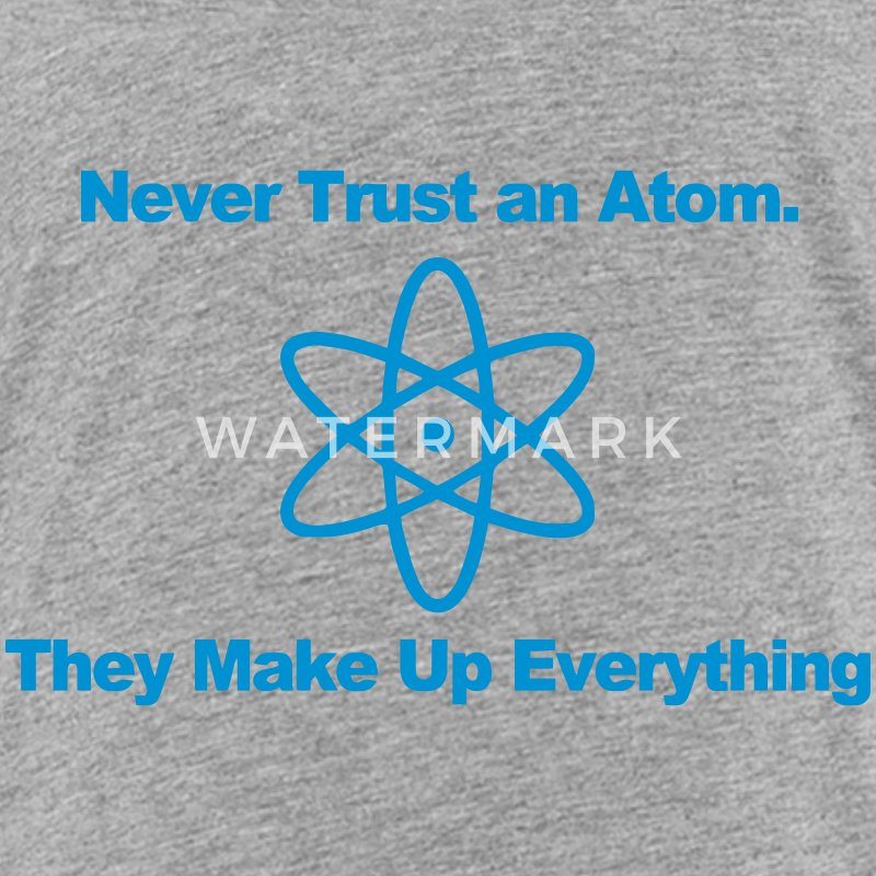 Trust no atom! Shirts - Teenage Premium T-Shirt