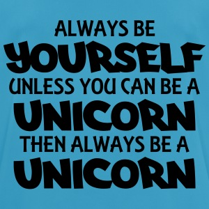 Always be yourself, unless you can be a unicorn Top - Maglietta da uomo traspirante