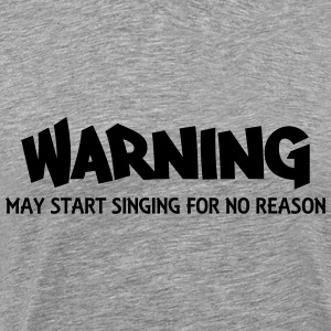 Warning! May start singing for no reason Långärmade T-shirts - Premium-T-shirt herr