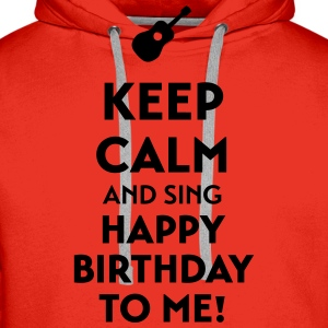Keep calm sing happy birthday to me Koszulki - Bluza męska Premium z kapturem