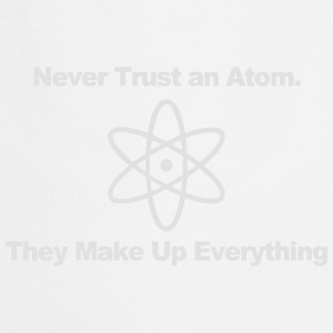 Trust no atom! T-Shirts - Cooking Apron