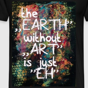 The earth without art is just eh Pullover & Hoodies - Männer Premium T-Shirt
