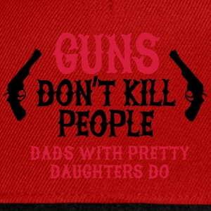 Guns don't kill people Dads with pretty daughters  T-skjorter - Snapback-caps