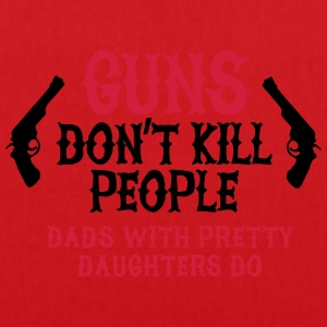 Guns don't kill people Dads with pretty daughters  Gensere - Stoffveske