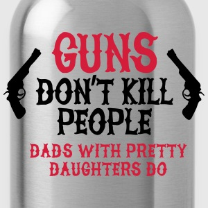 Guns don't kill people Dads with pretty daughters  Gensere - Drikkeflaske
