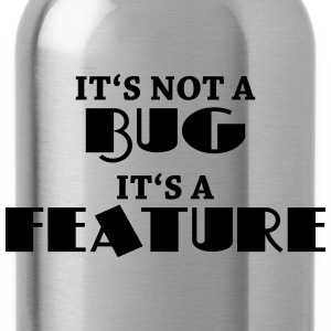 It's not a bug, it's a feature T-skjorter - Drikkeflaske