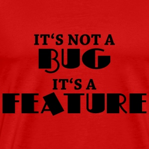 It's not a bug, it's a feature Shirts met lange mouwen - Mannen Premium T-shirt