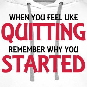 When you feel like quitting... T-shirts - Premiumluvtröja herr