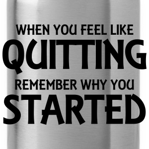 When you feel like quitting... Pullover & Hoodies - Trinkflasche