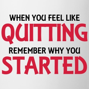 When you feel like quitting... T-Shirts - Tasse