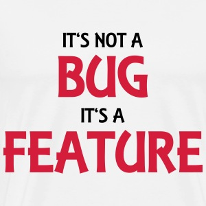 It's not a bug, it's a feature Skjorter med lange armer - Premium T-skjorte for menn