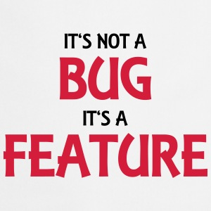 It's not a bug, it's a feature T-shirts - Keukenschort