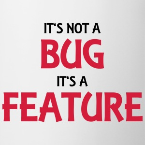 It's not a bug, it's a feature T-shirts - Kop/krus