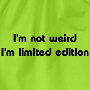 I'm not weird, I'm limited edition T-shirts - Gymtas