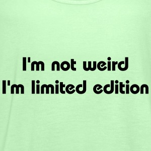 I'm not weird, I'm limited edition T-shirts - Vrouwen tank top van Bella