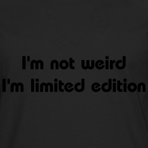 I'm not weird, I'm limited edition T-shirts - Långärmad premium-T-shirt herr