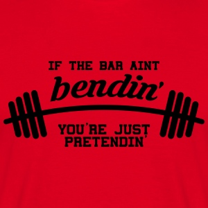 If the Bar Aint Bendin' Your Just Pretendin' Hoody - Men's T-Shirt